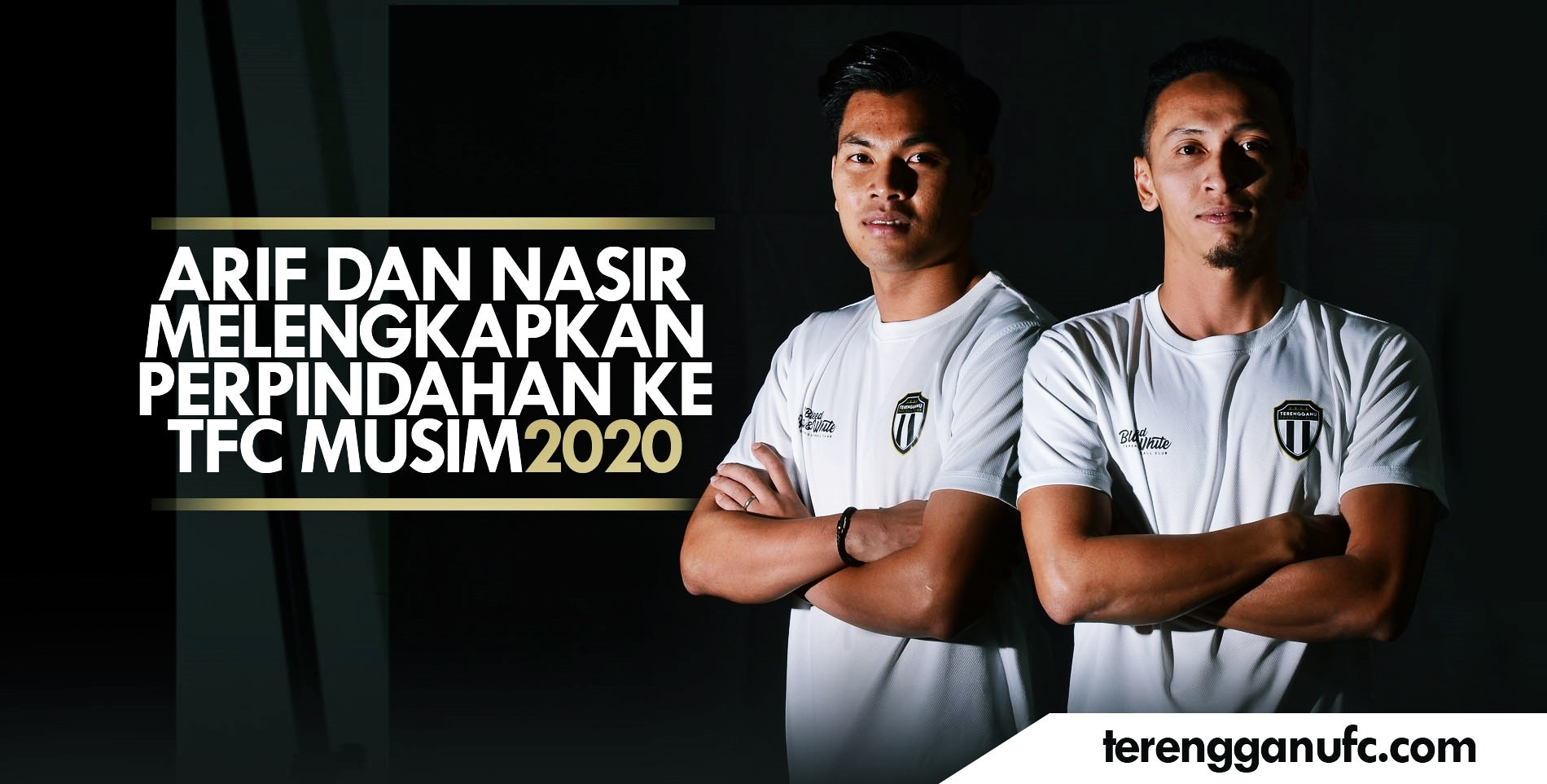 NASIR BASHARUDIN DAN ARIF FADZILAH MELENGKAPKAN PERPINDAHAN BAGI MUSIM 2020